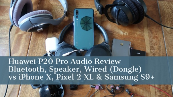 Huawei P20 Pro Audio Review vs iPhone X, Samsung Galaxy S9+